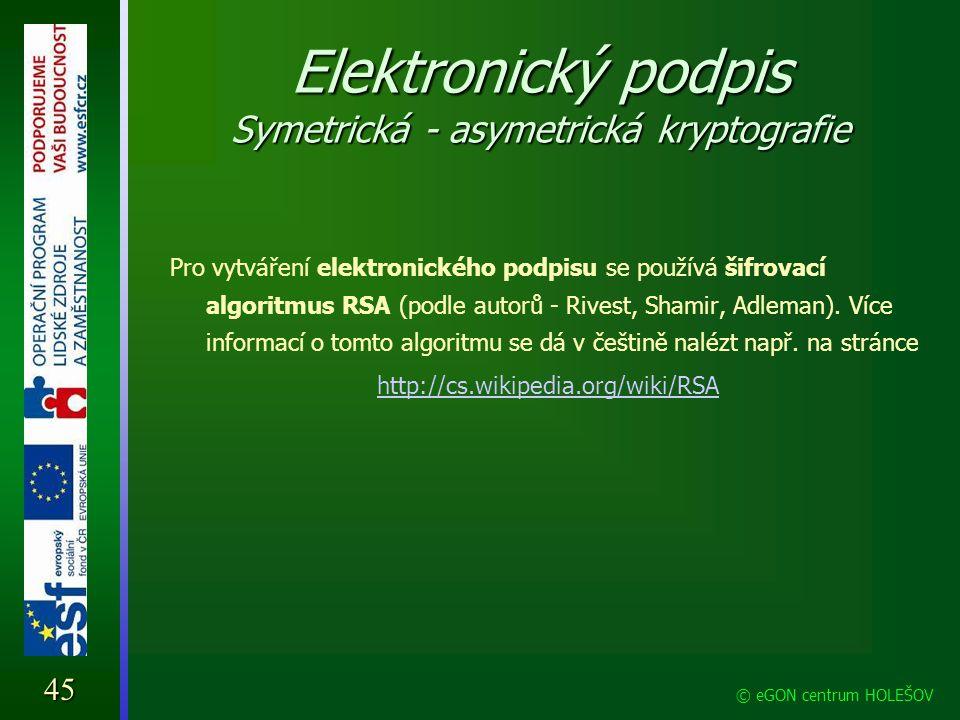 Elektronický podpis Symetrická - asymetrická kryptografie Pro vytváření elektronického podpisu se používá šifrovací algoritmus RSA (podle autorů - Riv