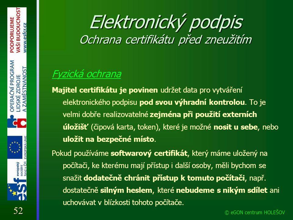Elektronický podpis Ochrana certifikátu před zneužitím Fyzická ochrana Majitel certifikátu je povinen udržet data pro vytváření elektronického podpisu