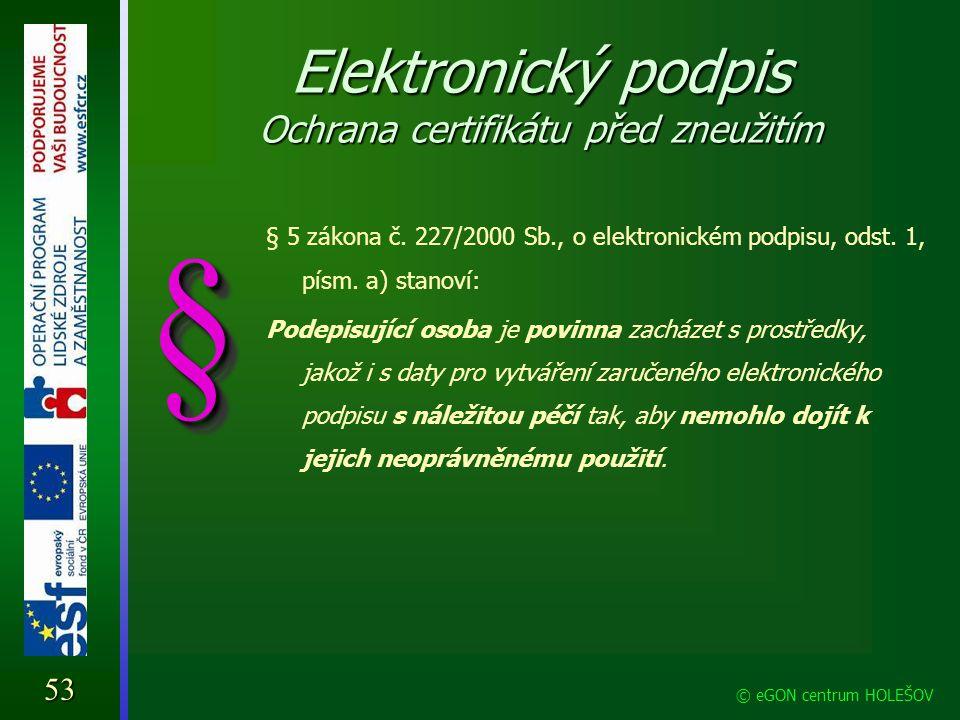 Elektronický podpis Ochrana certifikátu před zneužitím § 5 zákona č. 227/2000 Sb., o elektronickém podpisu, odst. 1, písm. a) stanoví: Podepisující os