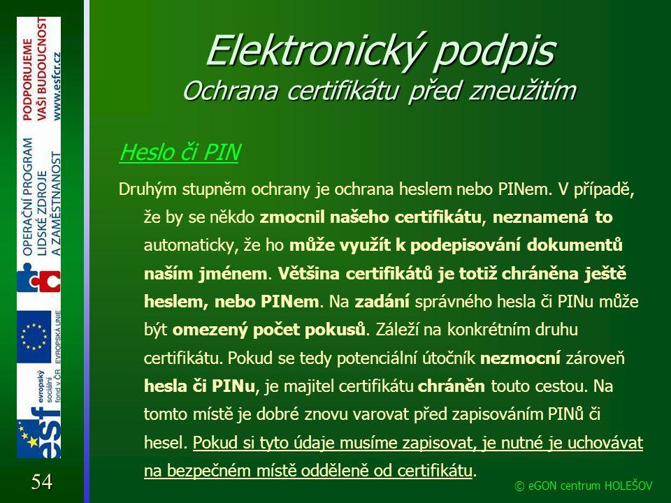 Elektronický podpis Ochrana certifikátu před zneužitím Heslo či PIN Druhým stupněm ochrany je ochrana heslem nebo PINem. V případě, že by se někdo zmo