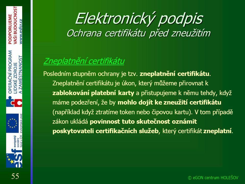 Elektronický podpis Ochrana certifikátu před zneužitím Zneplatnění certifikátu Posledním stupněm ochrany je tzv. zneplatnění certifikátu. Zneplatnění