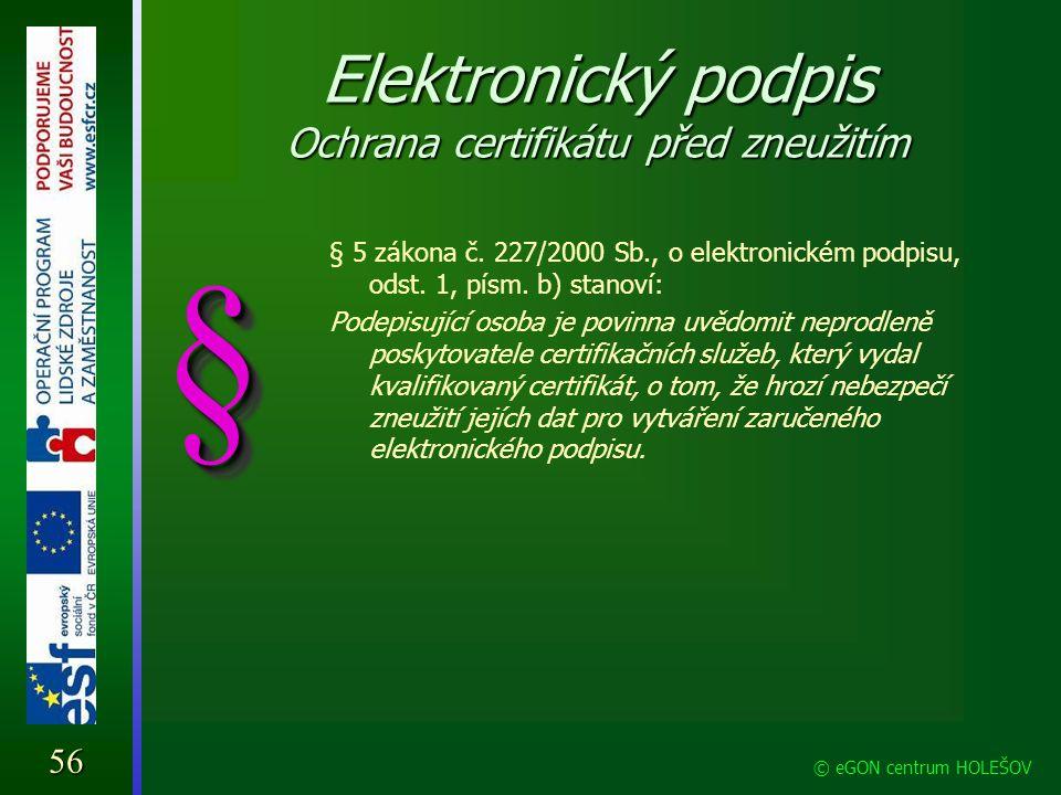 Elektronický podpis Ochrana certifikátu před zneužitím § 5 zákona č. 227/2000 Sb., o elektronickém podpisu, odst. 1, písm. b) stanoví: Podepisující os