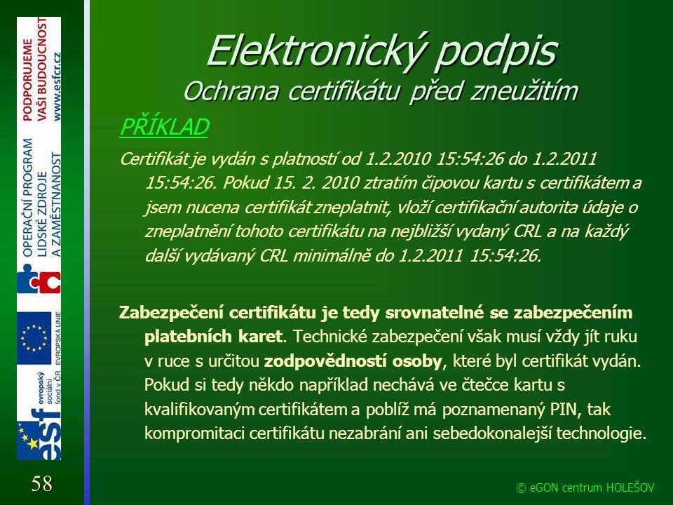 Elektronický podpis Ochrana certifikátu před zneužitím PŘÍKLAD Certifikát je vydán s platností od 1.2.2010 15:54:26 do 1.2.2011 15:54:26. Pokud 15. 2.