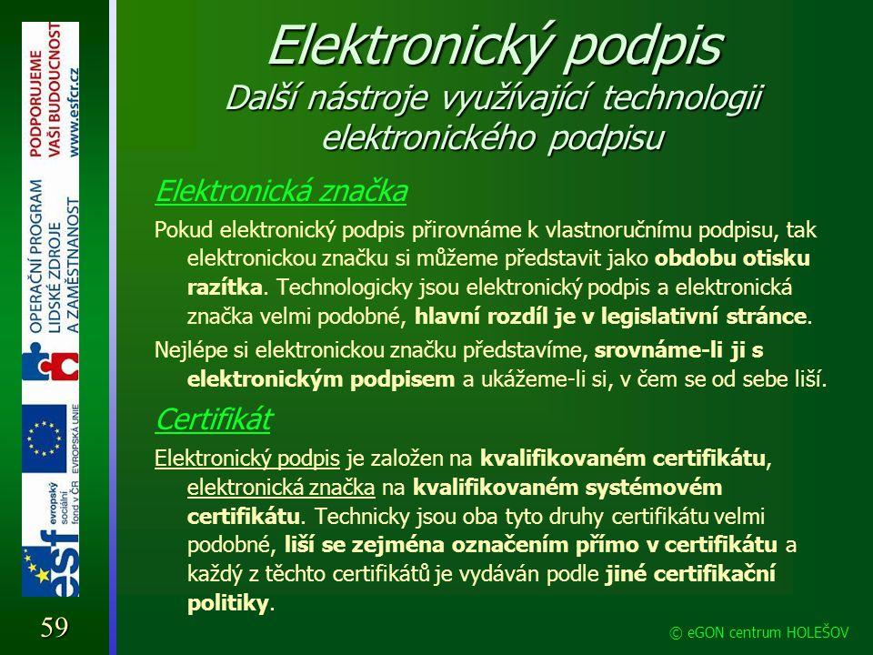 Elektronický podpis Další nástroje využívající technologii elektronického podpisu Elektronická značka Pokud elektronický podpis přirovnáme k vlastnoru