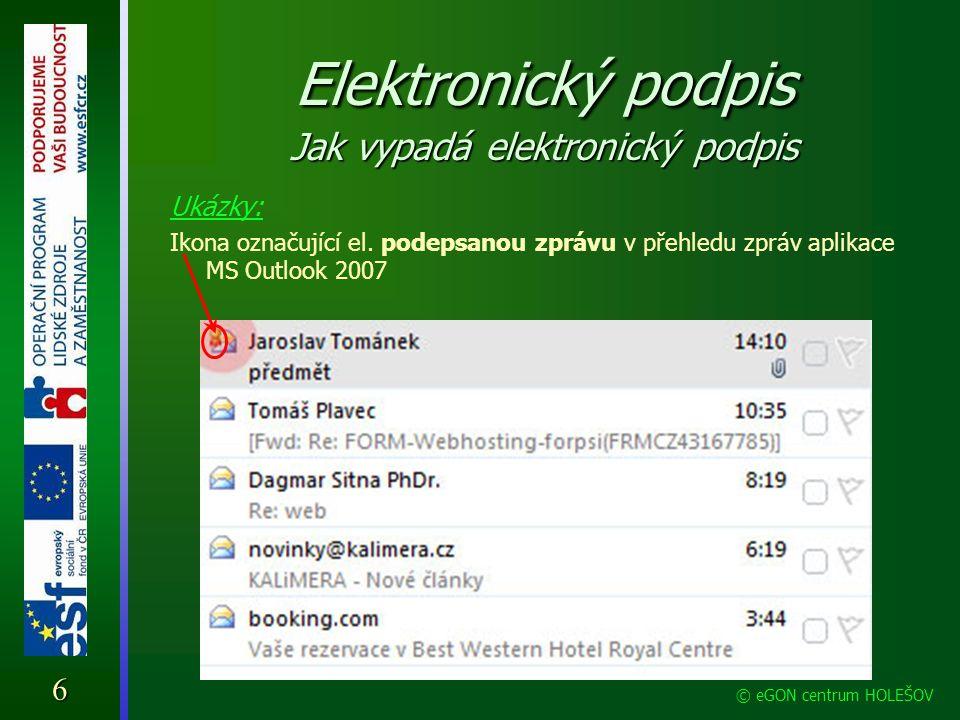 Ukázky: Ikona označující el. podepsanou zprávu v přehledu zpráv aplikace MS Outlook 2007 6 © eGON centrum HOLEŠOV Elektronický podpis Jak vypadá elekt