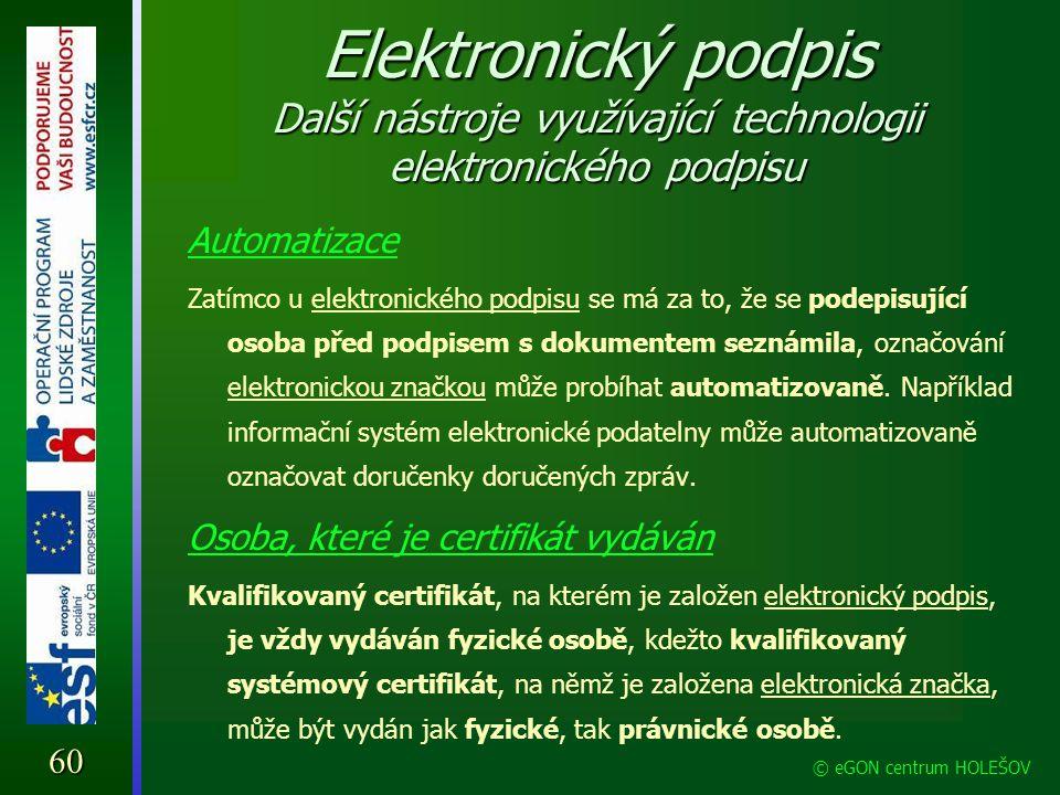 Elektronický podpis Další nástroje využívající technologii elektronického podpisu Automatizace Zatímco u elektronického podpisu se má za to, že se pod
