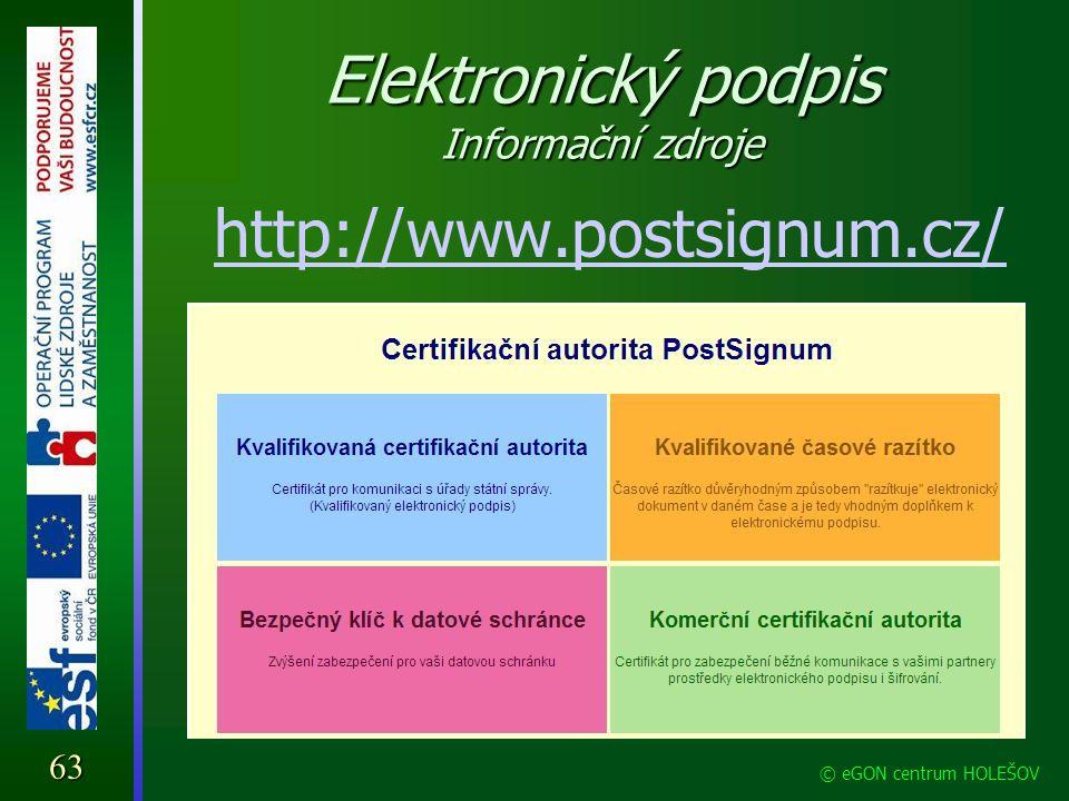 Elektronický podpis Informační zdroje http://www.postsignum.cz/63 © eGON centrum HOLEŠOV
