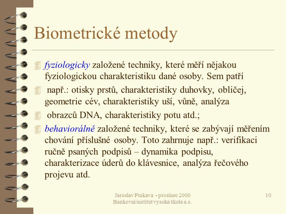Jaroslav Pinkava - prosinec 2000 Bankovní institut vysoká škola a.s. 10 Biometrické metody 4 fyziologicky založené techniky, které měří nějakou fyziol