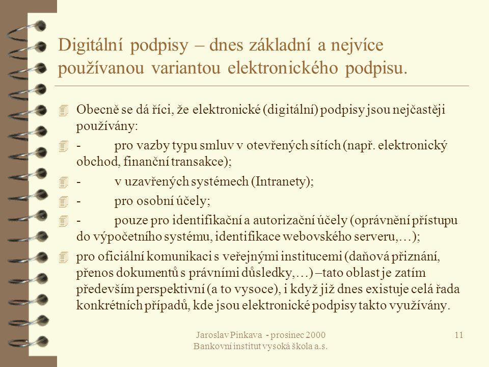 Jaroslav Pinkava - prosinec 2000 Bankovní institut vysoká škola a.s. 11 Digitální podpisy – dnes základní a nejvíce používanou variantou elektronickéh