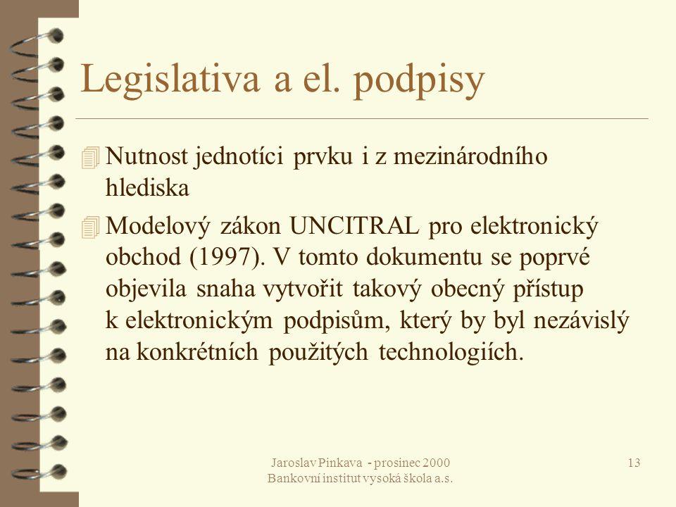 Jaroslav Pinkava - prosinec 2000 Bankovní institut vysoká škola a.s. 13 Legislativa a el. podpisy 4 Nutnost jednotíci prvku i z mezinárodního hlediska