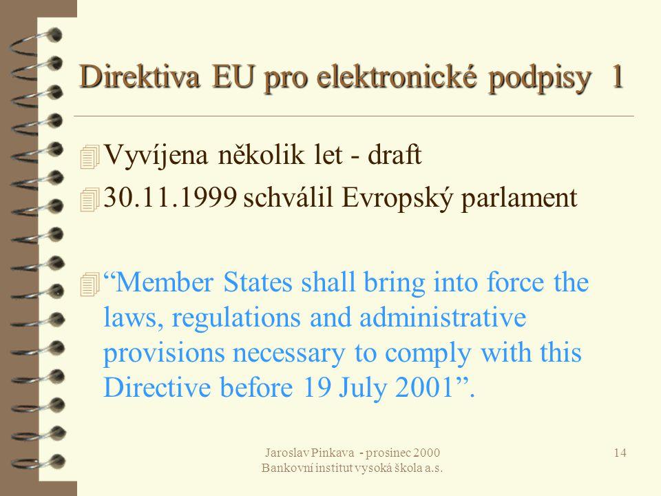 Jaroslav Pinkava - prosinec 2000 Bankovní institut vysoká škola a.s. 14 Direktiva EU pro elektronické podpisy 1 4 Vyvíjena několik let - draft 4 30.11