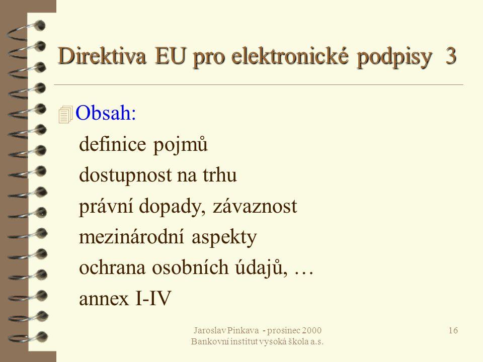 Jaroslav Pinkava - prosinec 2000 Bankovní institut vysoká škola a.s. 16 Direktiva EU pro elektronické podpisy 3 4 Obsah: definice pojmů dostupnost na