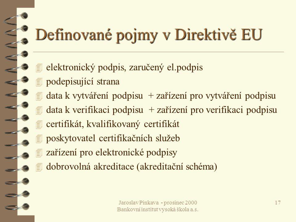 Jaroslav Pinkava - prosinec 2000 Bankovní institut vysoká škola a.s. 17 Definované pojmy v Direktivě EU 4 elektronický podpis, zaručený el.podpis 4 po