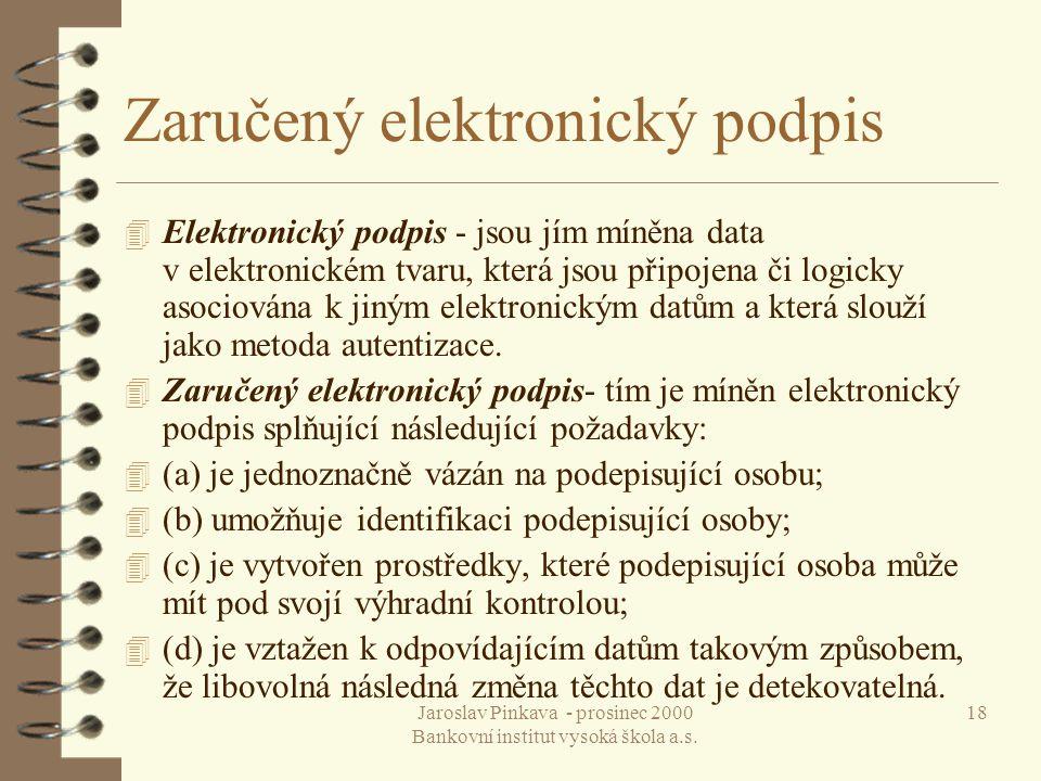 Jaroslav Pinkava - prosinec 2000 Bankovní institut vysoká škola a.s. 18 Zaručený elektronický podpis 4 Elektronický podpis - jsou jím míněna data v el