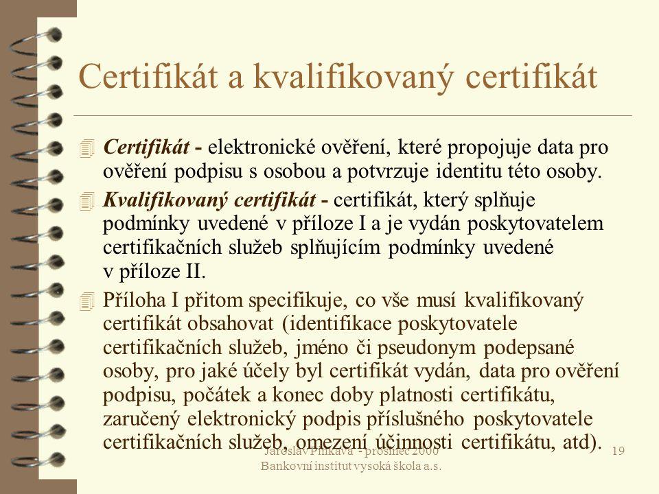 Jaroslav Pinkava - prosinec 2000 Bankovní institut vysoká škola a.s. 19 Certifikát a kvalifikovaný certifikát 4 Certifikát - elektronické ověření, kte