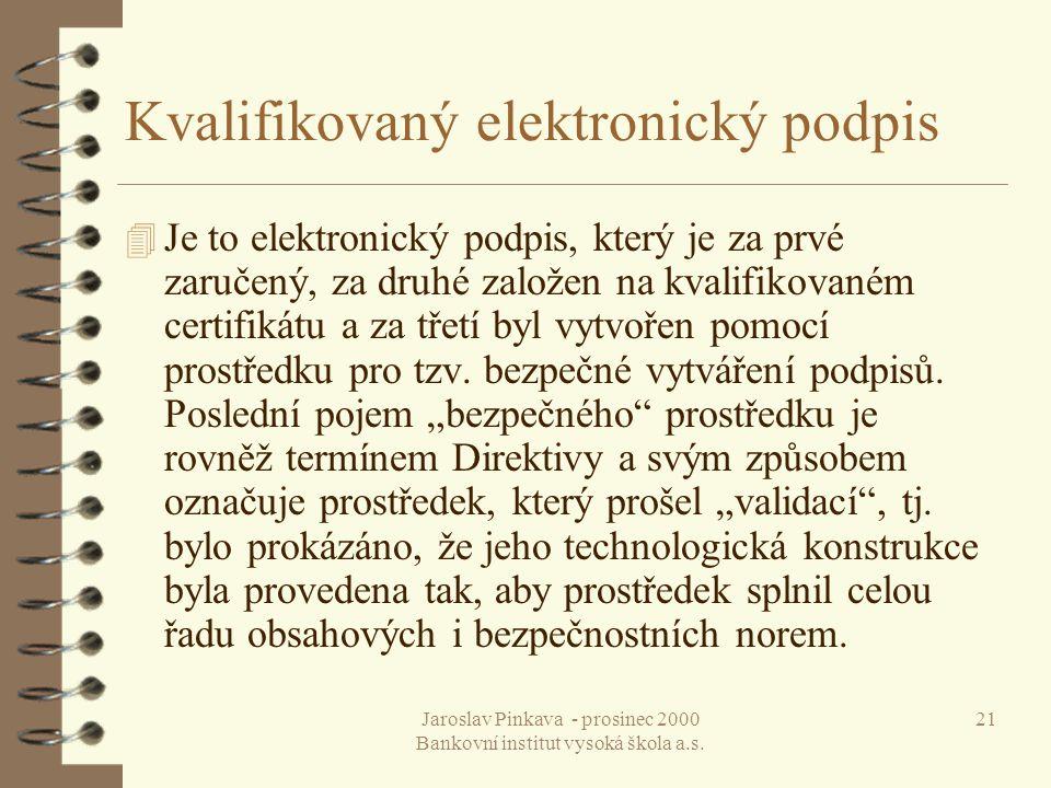 Jaroslav Pinkava - prosinec 2000 Bankovní institut vysoká škola a.s. 21 Kvalifikovaný elektronický podpis 4 Je to elektronický podpis, který je za prv