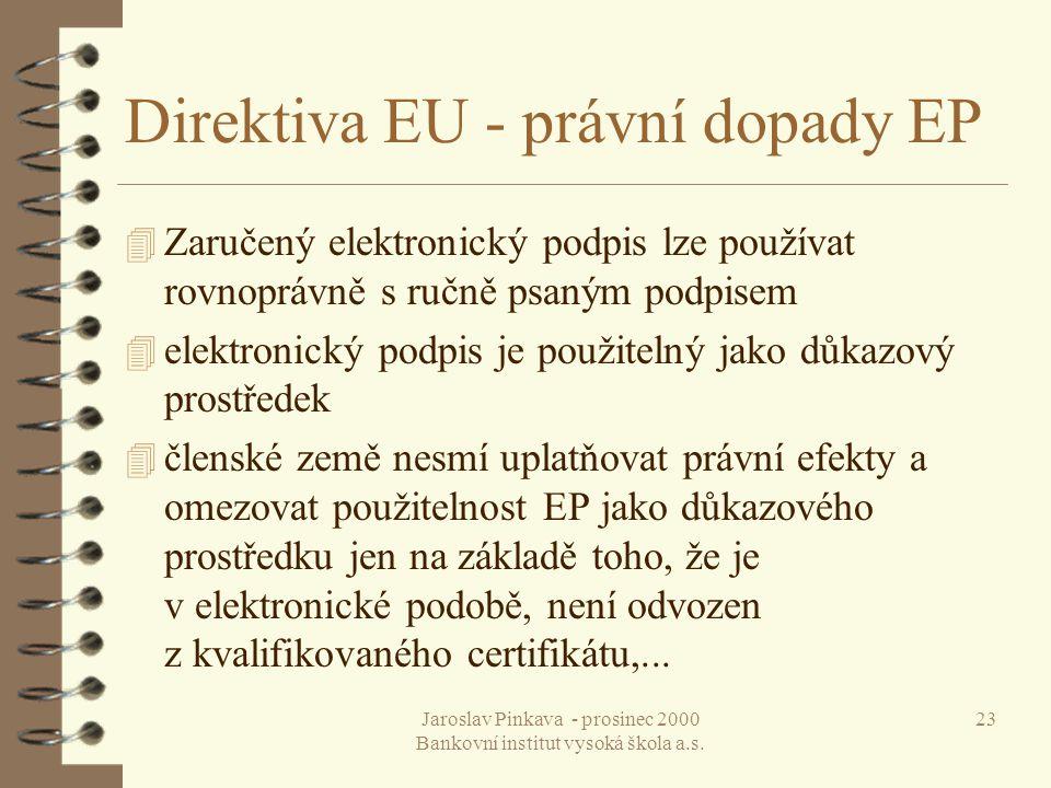 Jaroslav Pinkava - prosinec 2000 Bankovní institut vysoká škola a.s. 23 Direktiva EU - právní dopady EP 4 Zaručený elektronický podpis lze používat ro