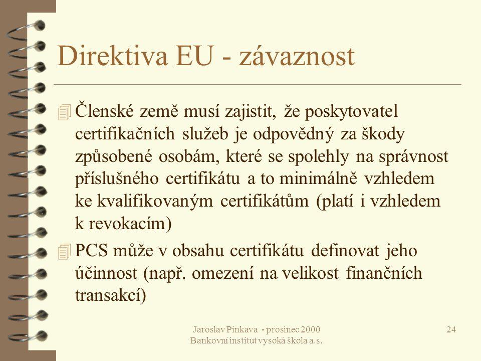 Jaroslav Pinkava - prosinec 2000 Bankovní institut vysoká škola a.s. 24 Direktiva EU - závaznost 4 Členské země musí zajistit, že poskytovatel certifi