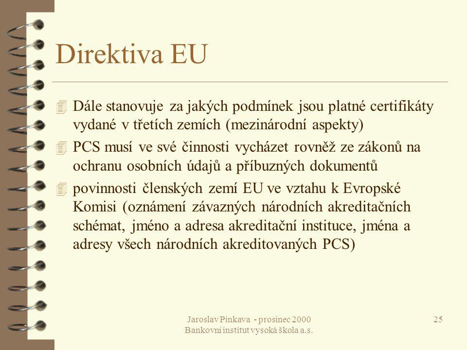 Jaroslav Pinkava - prosinec 2000 Bankovní institut vysoká škola a.s. 25 Direktiva EU 4 Dále stanovuje za jakých podmínek jsou platné certifikáty vydan