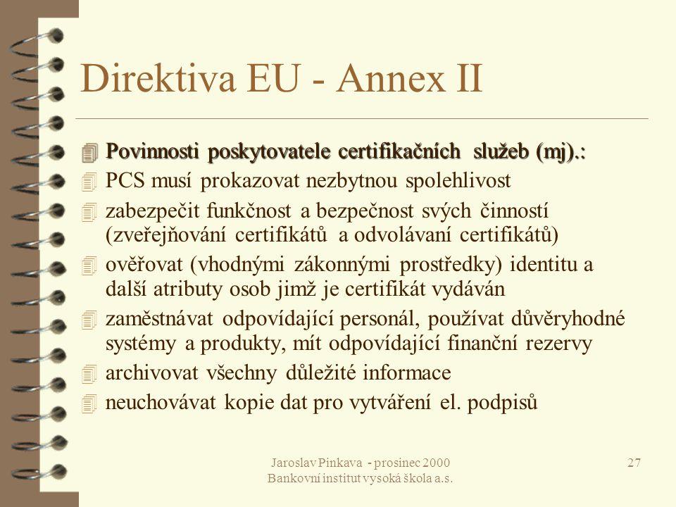 Jaroslav Pinkava - prosinec 2000 Bankovní institut vysoká škola a.s. 27 Direktiva EU - Annex II 4 Povinnosti poskytovatele certifikačních služeb (mj).