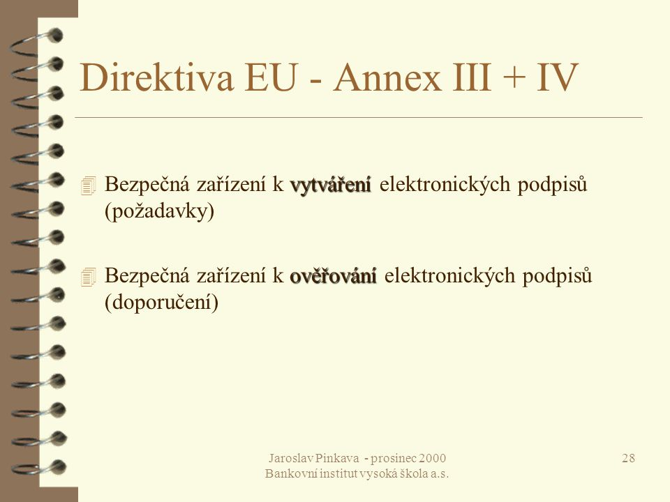 Jaroslav Pinkava - prosinec 2000 Bankovní institut vysoká škola a.s. 28 Direktiva EU - Annex III + IV vytváření 4 Bezpečná zařízení k vytváření elektr