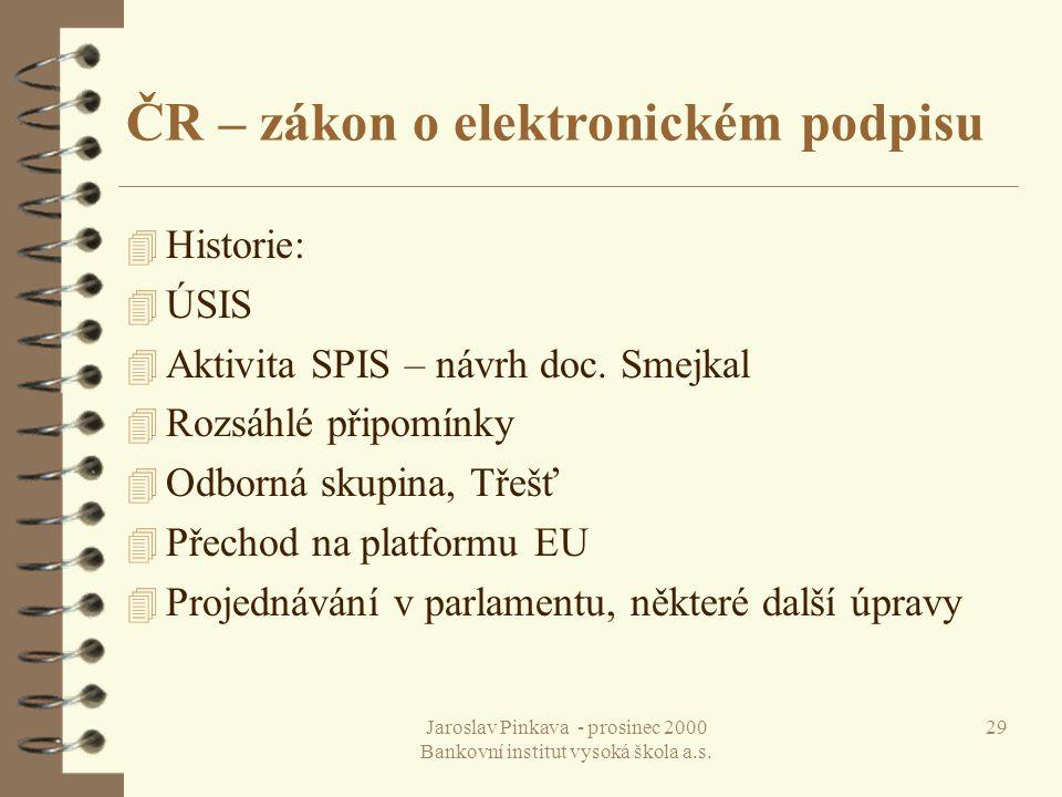 Jaroslav Pinkava - prosinec 2000 Bankovní institut vysoká škola a.s. 29 ČR – zákon o elektronickém podpisu 4 Historie: 4 ÚSIS 4 Aktivita SPIS – návrh