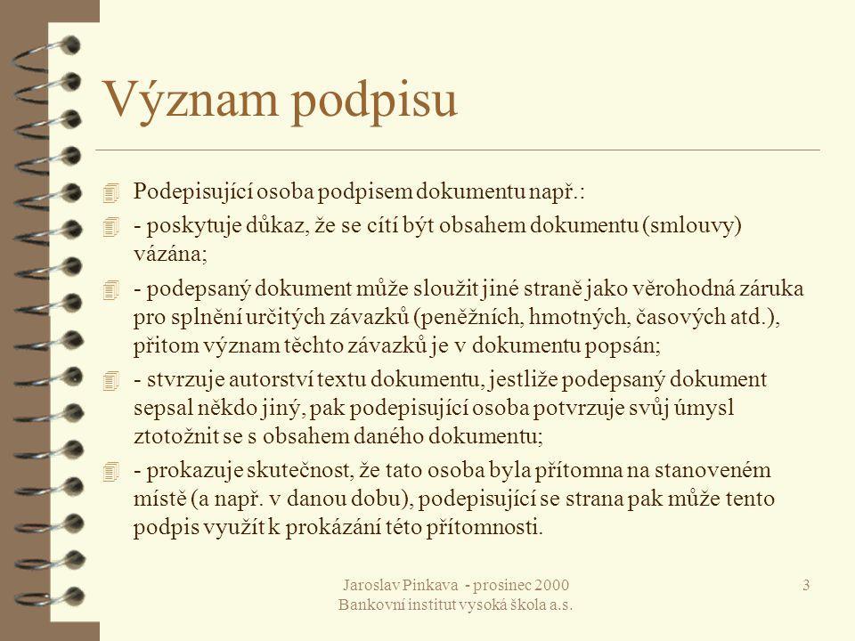 Jaroslav Pinkava - prosinec 2000 Bankovní institut vysoká škola a.s. 3 Význam podpisu 4 Podepisující osoba podpisem dokumentu např.: 4 - poskytuje důk