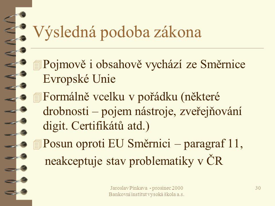 Jaroslav Pinkava - prosinec 2000 Bankovní institut vysoká škola a.s. 30 Výsledná podoba zákona 4 Pojmově i obsahově vychází ze Směrnice Evropské Unie