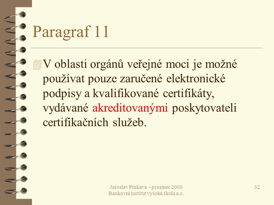 Jaroslav Pinkava - prosinec 2000 Bankovní institut vysoká škola a.s. 32 Paragraf 11 4 V oblasti orgánů veřejné moci je možné používat pouze zaručené e
