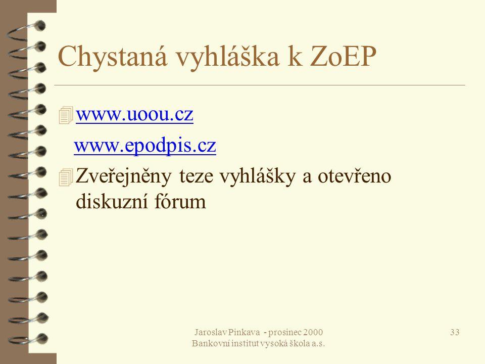 Jaroslav Pinkava - prosinec 2000 Bankovní institut vysoká škola a.s. 33 Chystaná vyhláška k ZoEP 4 www.uoou.cz www.uoou.cz www.epodpis.cz 4 Zveřejněny