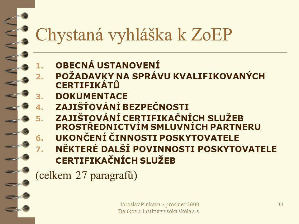 Jaroslav Pinkava - prosinec 2000 Bankovní institut vysoká škola a.s. 34 Chystaná vyhláška k ZoEP 1. OBECNÁ USTANOVENÍ 2. POŽADAVKY NA SPRÁVU KVALIFIKO
