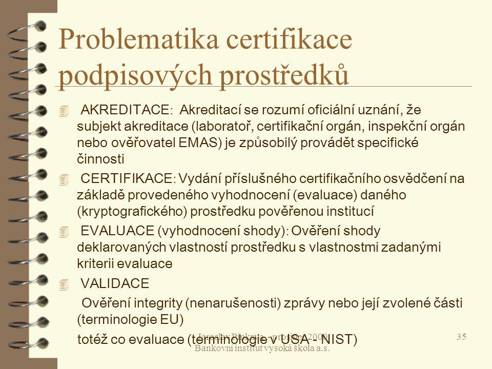 Jaroslav Pinkava - prosinec 2000 Bankovní institut vysoká škola a.s. 35 Problematika certifikace podpisových prostředků  AKREDITACE : Akreditací se r