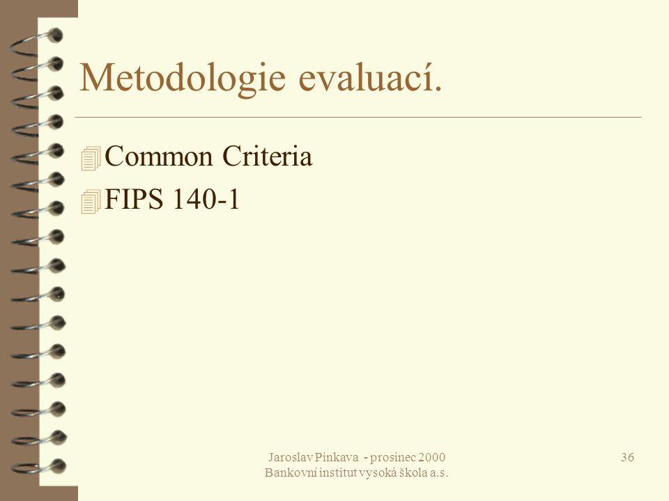 Jaroslav Pinkava - prosinec 2000 Bankovní institut vysoká škola a.s. 36 Metodologie evaluací. 4 Common Criteria 4 FIPS 140-1