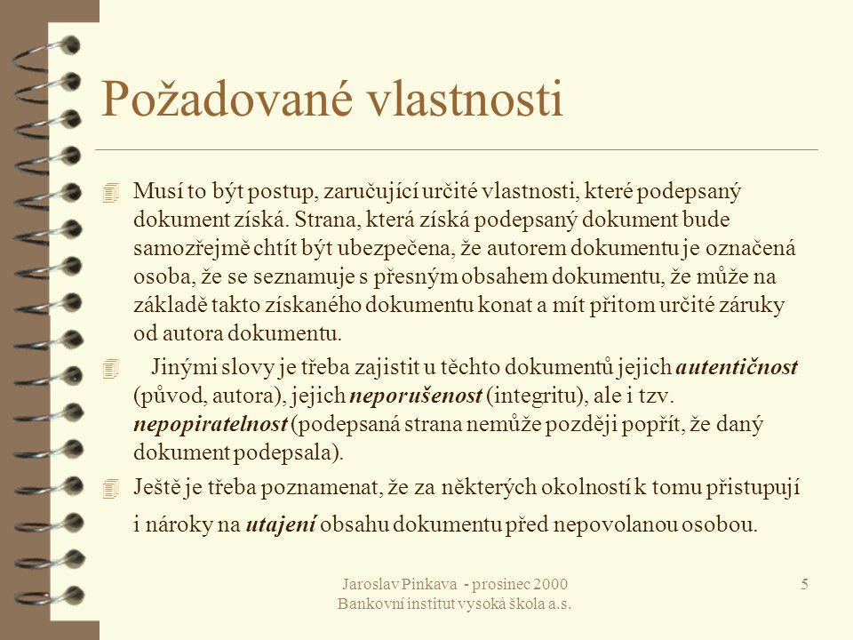 Jaroslav Pinkava - prosinec 2000 Bankovní institut vysoká škola a.s. 5 Požadované vlastnosti 4 Musí to být postup, zaručující určité vlastnosti, které