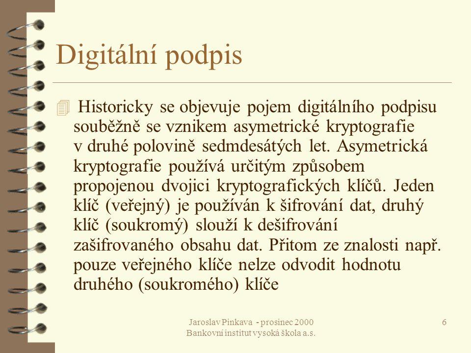 Jaroslav Pinkava - prosinec 2000 Bankovní institut vysoká škola a.s. 6 Digitální podpis 4 Historicky se objevuje pojem digitálního podpisu souběžně se