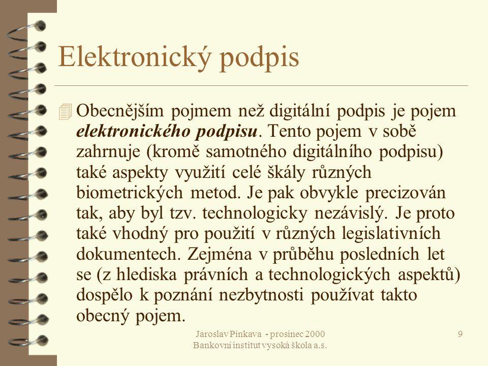 Jaroslav Pinkava - prosinec 2000 Bankovní institut vysoká škola a.s. 9 Elektronický podpis 4 Obecnějším pojmem než digitální podpis je pojem elektroni