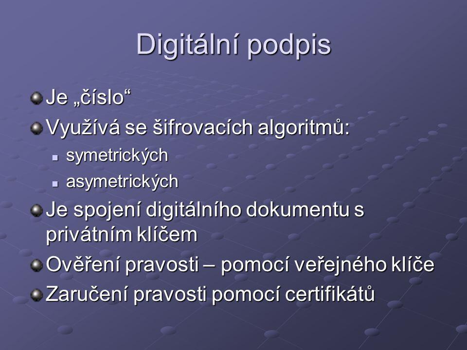 """Digitální podpis Je """"číslo Využívá se šifrovacích algoritmů: symetrických symetrických asymetrických asymetrických Je spojení digitálního dokumentu s privátním klíčem Ověření pravosti – pomocí veřejného klíče Zaručení pravosti pomocí certifikátů"""