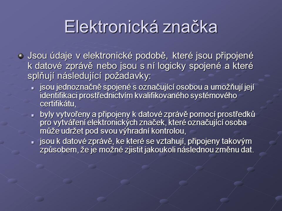 Elektronická značka Jsou údaje v elektronické podobě, které jsou připojené k datové zprávě nebo jsou s ní logicky spojené a které splňují následující