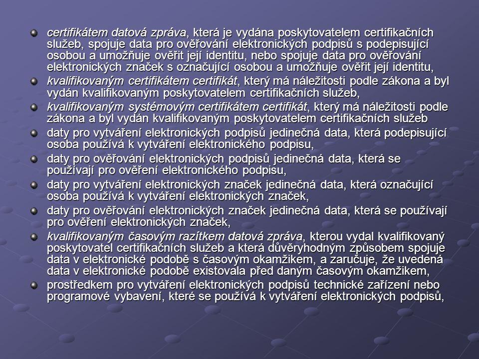 certifikátem datová zpráva, která je vydána poskytovatelem certifikačních služeb, spojuje data pro ověřování elektronických podpisů s podepisující oso
