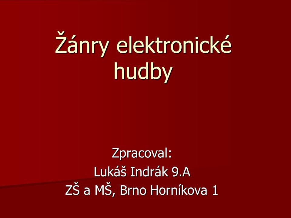 Žánry elektronické hudby Zpracoval: Lukáš Indrák 9.A ZŠ a MŠ, Brno Horníkova 1