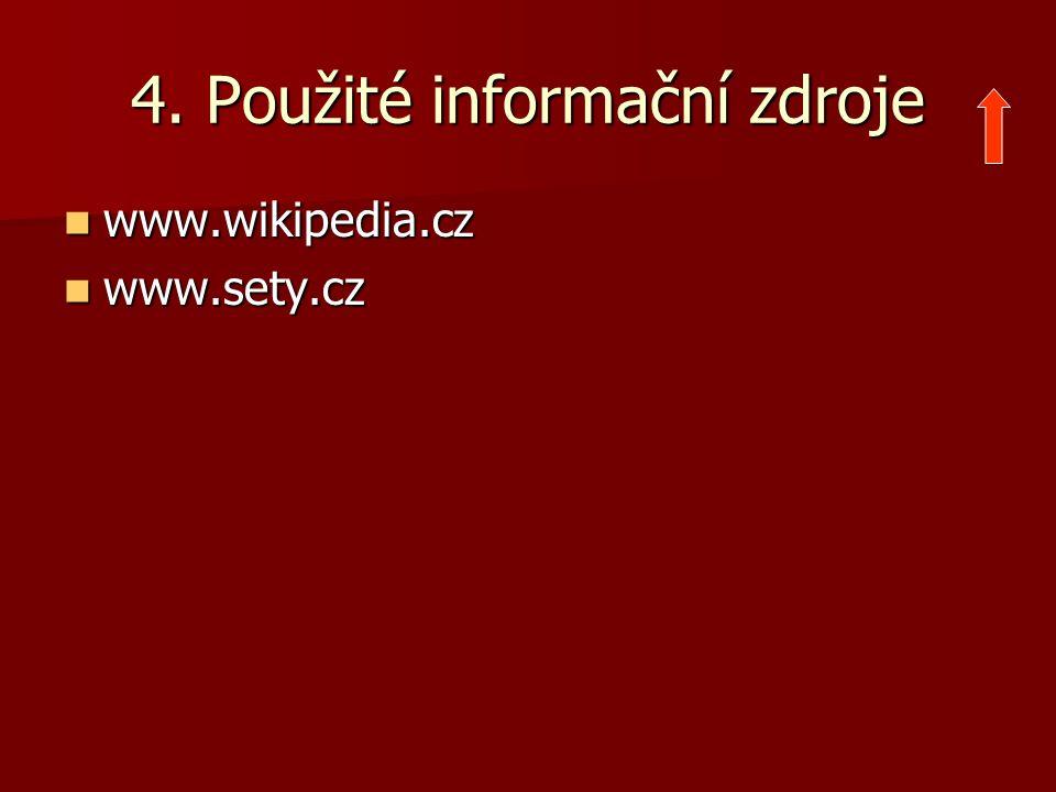 4. Použité informační zdroje www.wikipedia.cz www.wikipedia.cz www.sety.cz www.sety.cz