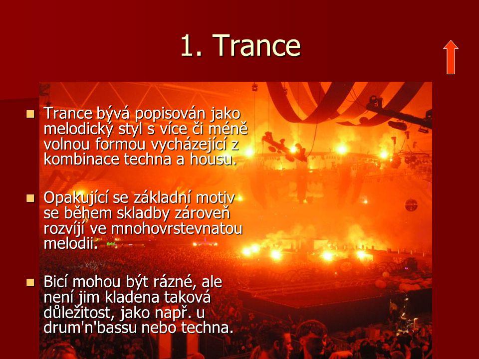 1. Trance Trance bývá popisován jako melodický styl s více či méně volnou formou vycházející z kombinace techna a housu. Trance bývá popisován jako me