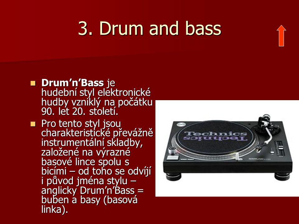 3. Drum and bass Drum'n'Bass je hudební styl elektronické hudby vzniklý na počátku 90. let 20. století. Drum'n'Bass je hudební styl elektronické hudby