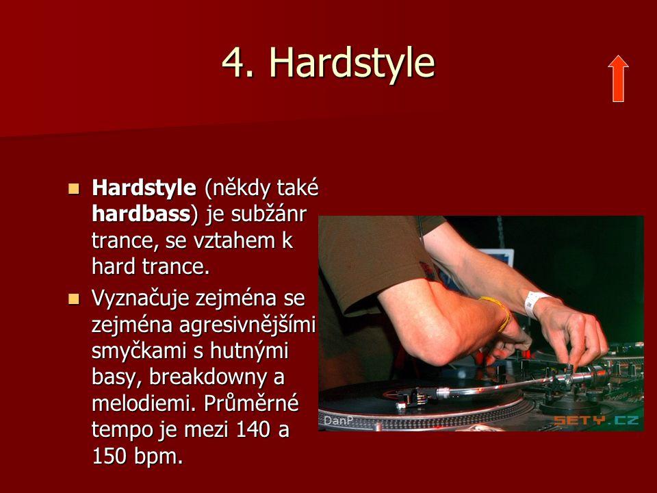 4. Hardstyle Hardstyle (někdy také hardbass) je subžánr trance, se vztahem k hard trance. Hardstyle (někdy také hardbass) je subžánr trance, se vztahe