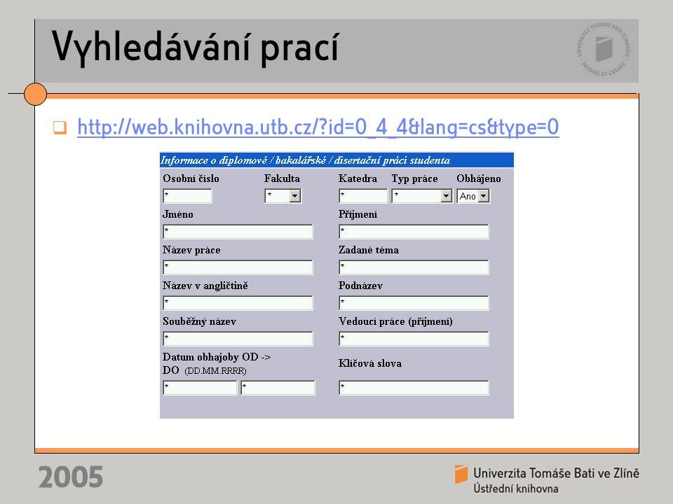 2005 Vyhledávání prací  http://web.knihovna.utb.cz/?id=0_4_4&lang=cs&type=0 http://web.knihovna.utb.cz/?id=0_4_4&lang=cs&type=0