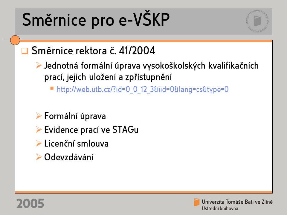 2005 Směrnice pro e-VŠKP  Směrnice rektora č. 41/2004  Jednotná formální úprava vysokoškolských kvalifikačních prací, jejich uložení a zpřístupnění