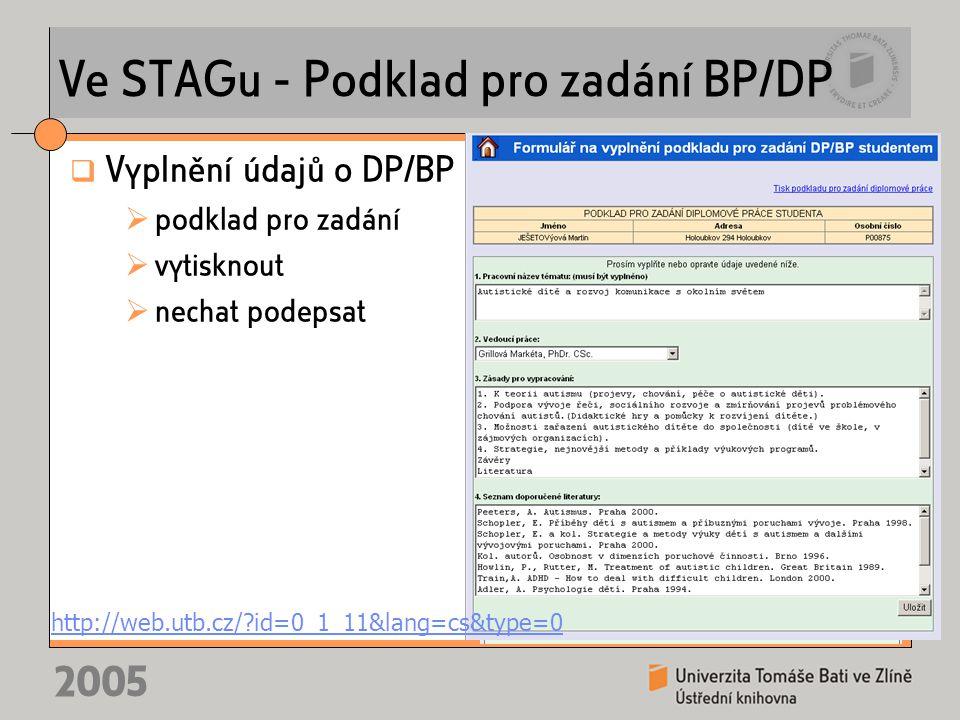 2005 Ve STAGu - Podklad pro zadání BP/DP  Vyplnění údajů o DP/BP  podklad pro zadání  vytisknout  nechat podepsat http://web.utb.cz/?id=0_1_11&lan