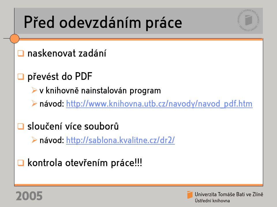 2005 Před odevzdáním práce  naskenovat zadání  převést do PDF  v knihovně nainstalován program  návod: http://www.knihovna.utb.cz/navody/navod_pdf