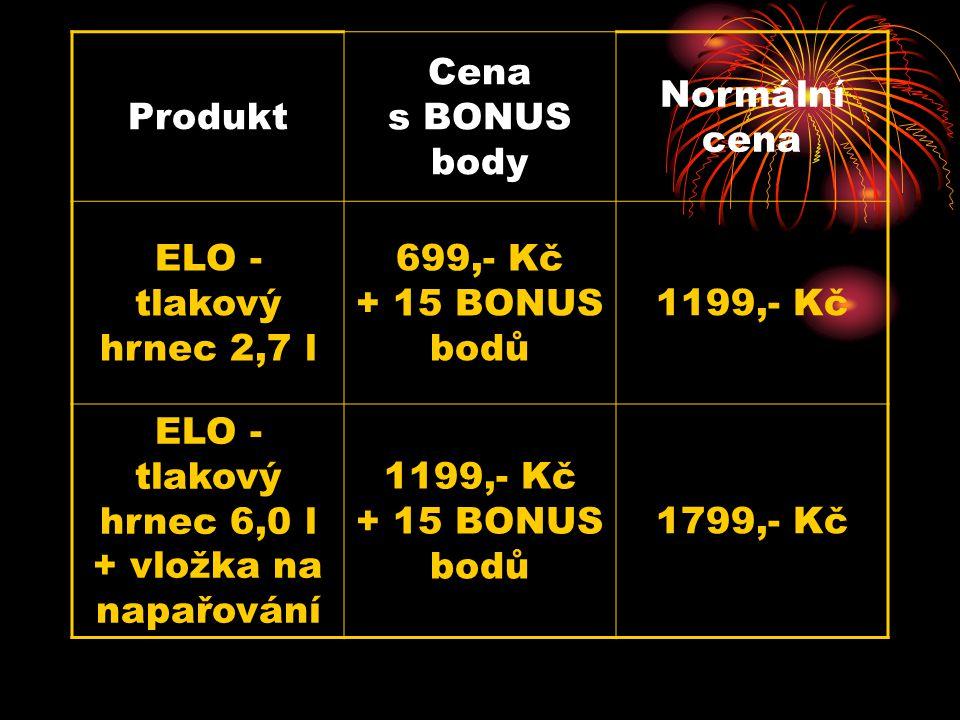 Produkt Cena s BONUS body Normální cena ELO - tlakový hrnec 2,7 l 699,- Kč + 15 BONUS bodů 1199,- Kč ELO - tlakový hrnec 6,0 l + vložka na napařování