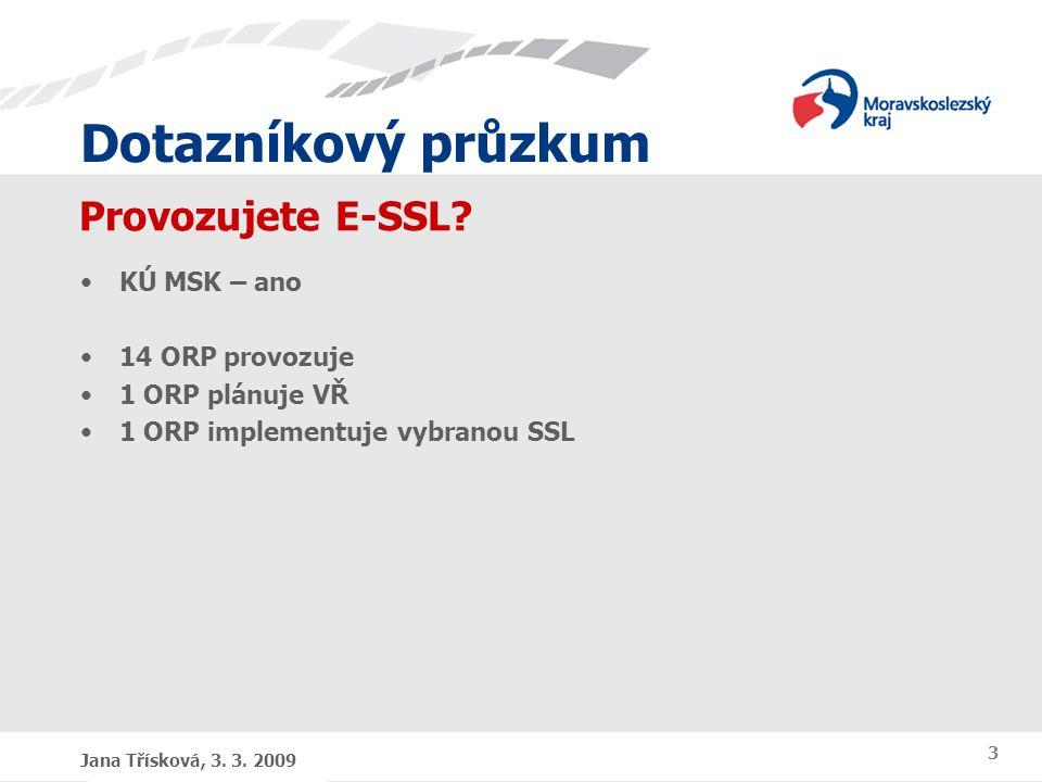 Dotazníkový průzkum Jana Třísková, 3. 3. 2009 3 Provozujete E-SSL.